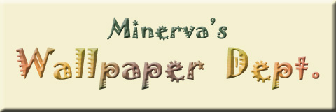Link to Minerva's Wallpaper Dept.