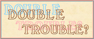 'Double Trouble?'